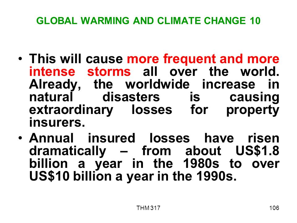 THM 317106 GLOBAL WARMING AND CLIMATE CHANGE 10 This will cause more frequent and more intense storms all over the world.