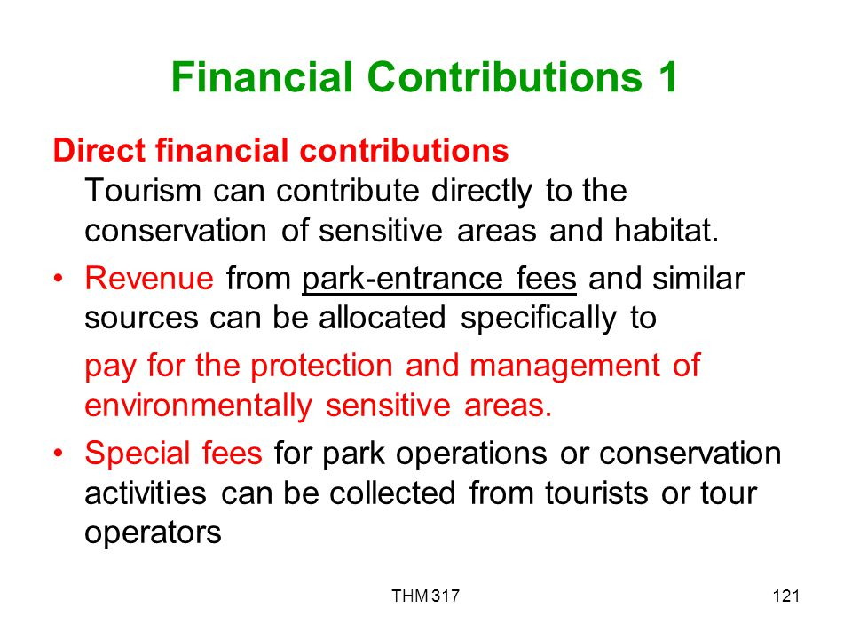 THM 317121 Financial Contributions 1 Direct financial contributions Tourism can contribute directly to the conservation of sensitive areas and habitat.