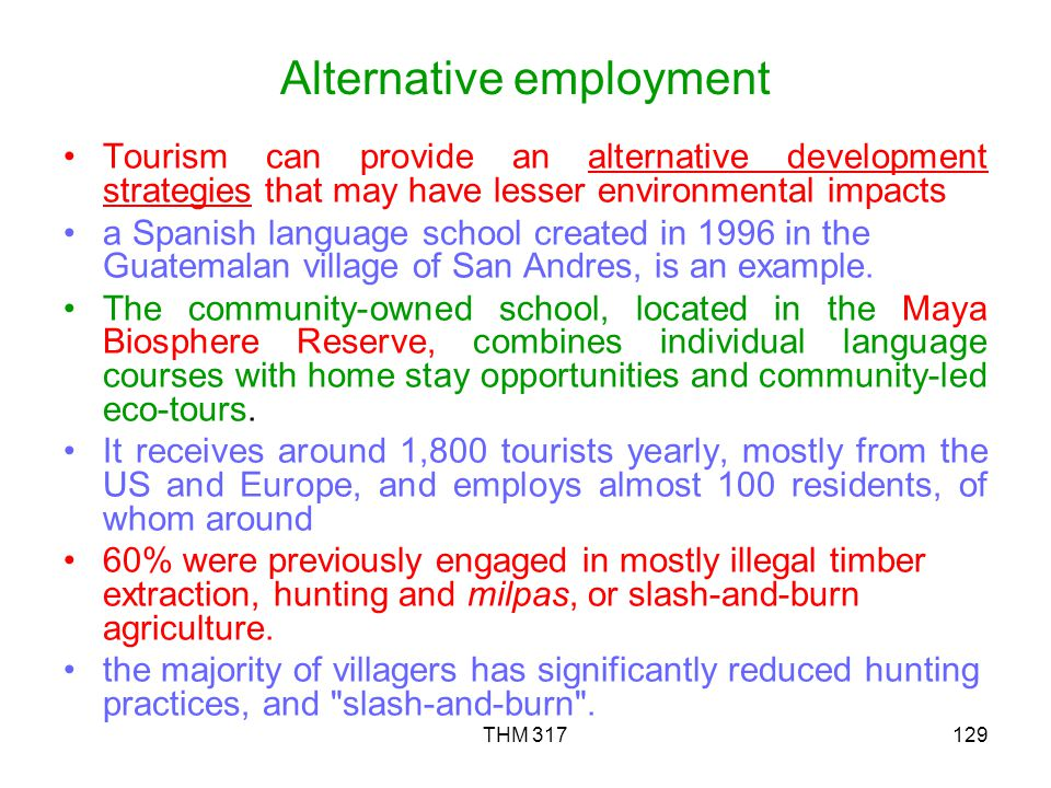 THM 317129 Alternative employment Tourism can provide an alternative development strategies that may have lesser environmental impacts a Spanish language school created in 1996 in the Guatemalan village of San Andres, is an example.