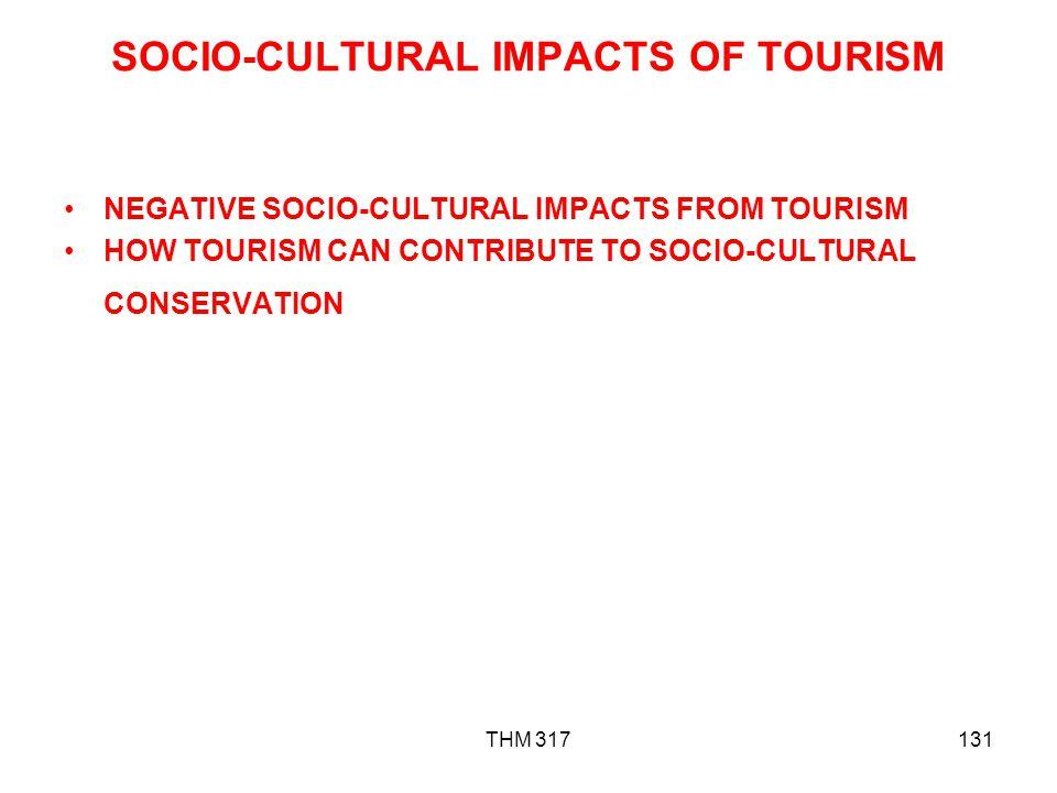 THM 317131 SOCIO-CULTURAL IMPACTS OF TOURISM NEGATIVE SOCIO-CULTURAL IMPACTS FROM TOURISM HOW TOURISM CAN CONTRIBUTE TO SOCIO-CULTURAL CONSERVATION