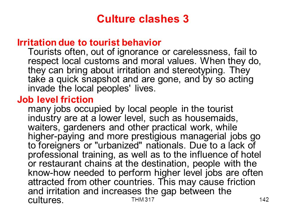 THM 317142 Culture clashes 3 Irritation due to tourist behavior Tourists often, out of ignorance or carelessness, fail to respect local customs and moral values.