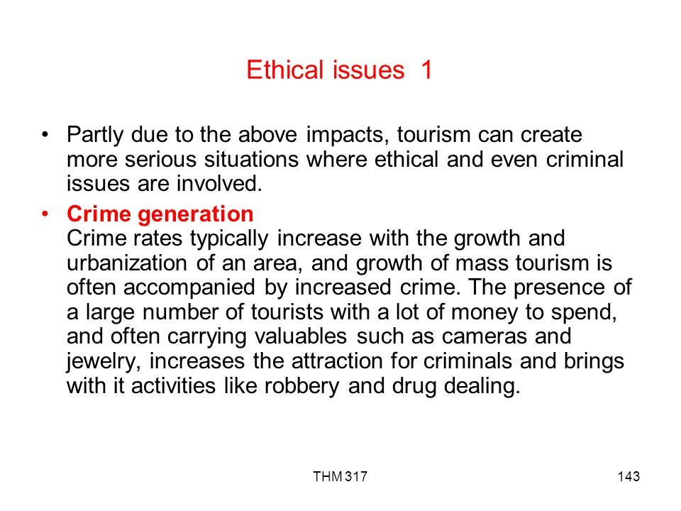 THM 317143 Ethical issues 1 Partly due to the above impacts, tourism can create more serious situations where ethical and even criminal issues are involved.