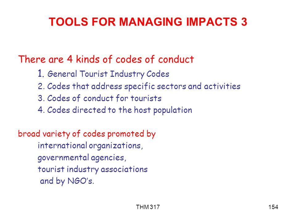 THM 317154 TOOLS FOR MANAGING IMPACTS 3 There are 4 kinds of codes of conduct 1.