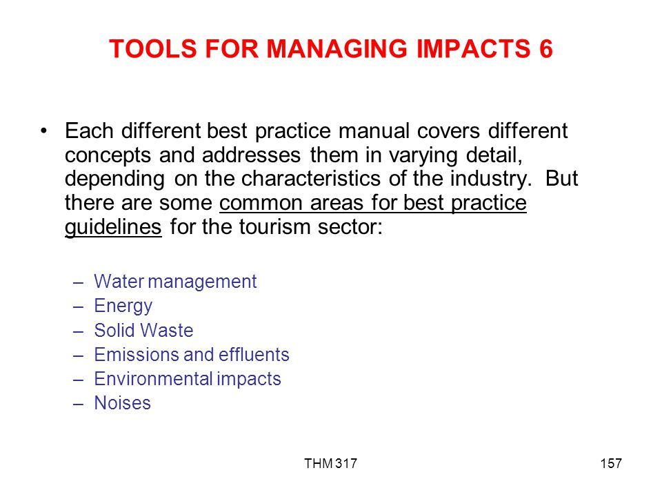 THM 317157 TOOLS FOR MANAGING IMPACTS 6 Each different best practice manual covers different concepts and addresses them in varying detail, depending on the characteristics of the industry.