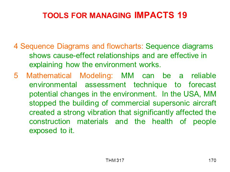 THM 317170 TOOLS FOR MANAGING IMPACTS 19 4 Sequence Diagrams and flowcharts: Sequence diagrams shows cause-effect relationships and are effective in explaining how the environment works.