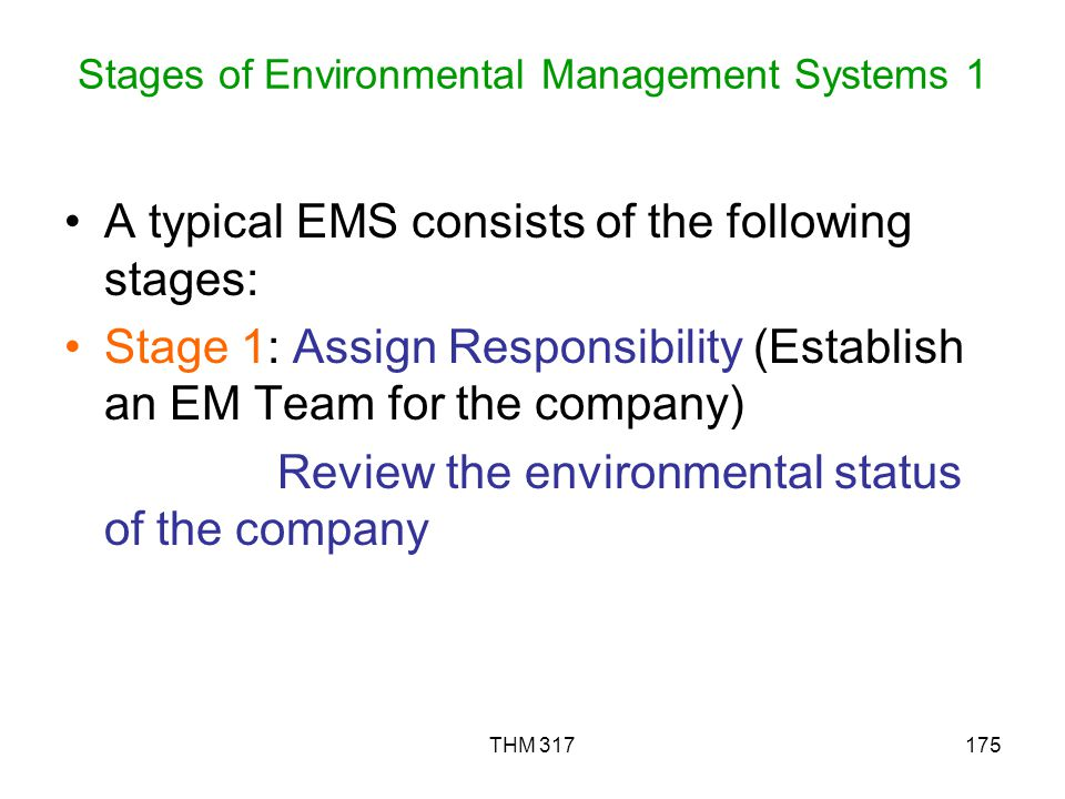 THM 317175 Stages of Environmental Management Systems 1 A typical EMS consists of the following stages: Stage 1: Assign Responsibility (Establish an EM Team for the company) Review the environmental status of the company