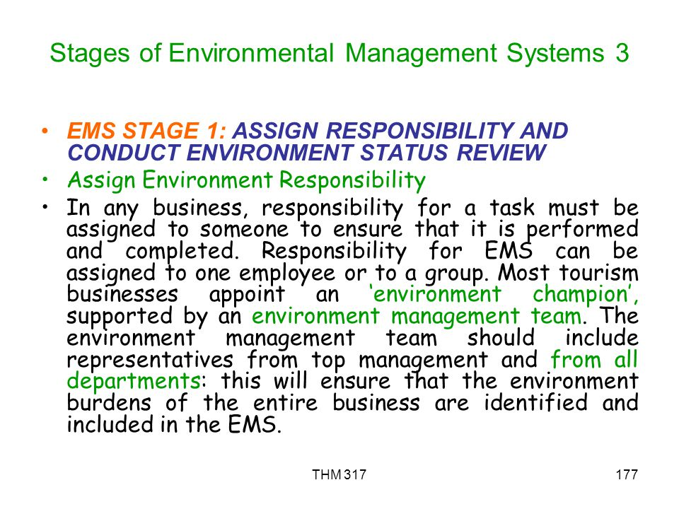 THM 317177 Stages of Environmental Management Systems 3 EMS STAGE 1: ASSIGN RESPONSIBILITY AND CONDUCT ENVIRONMENT STATUS REVIEW Assign Environment Responsibility In any business, responsibility for a task must be assigned to someone to ensure that it is performed and completed.