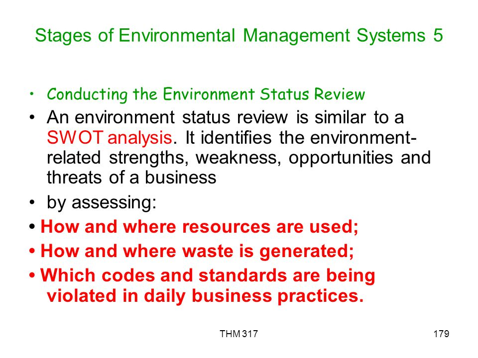 THM 317179 Stages of Environmental Management Systems 5 Conducting the Environment Status Review An environment status review is similar to a SWOT analysis.