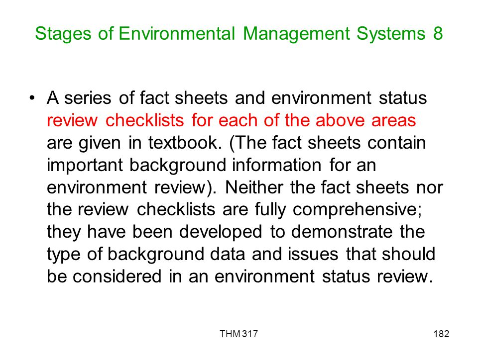 THM 317182 Stages of Environmental Management Systems 8 A series of fact sheets and environment status review checklists for each of the above areas are given in textbook.