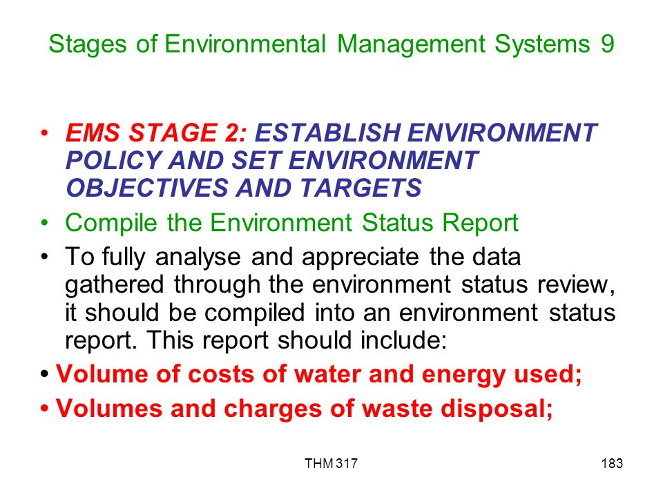 THM 317183 Stages of Environmental Management Systems 9 EMS STAGE 2: ESTABLISH ENVIRONMENT POLICY AND SET ENVIRONMENT OBJECTIVES AND TARGETS Compile the Environment Status Report To fully analyse and appreciate the data gathered through the environment status review, it should be compiled into an environment status report.