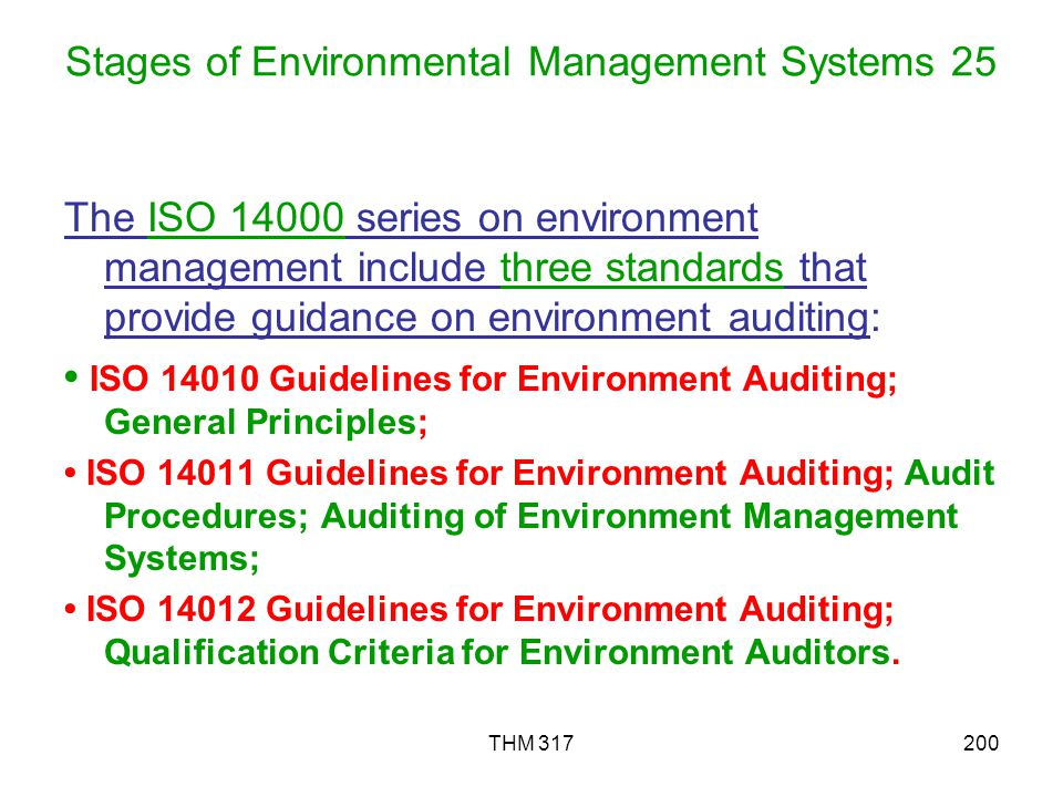 THM 317200 Stages of Environmental Management Systems 25 The ISO 14000 series on environment management include three standards that provide guidance on environment auditing: ISO 14010 Guidelines for Environment Auditing; General Principles; ISO 14011 Guidelines for Environment Auditing; Audit Procedures; Auditing of Environment Management Systems; ISO 14012 Guidelines for Environment Auditing; Qualification Criteria for Environment Auditors.