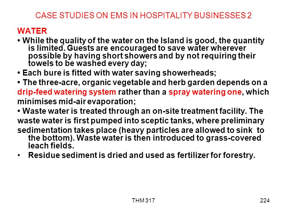 THM 317224 CASE STUDIES ON EMS IN HOSPITALITY BUSINESSES 2 WATER While the quality of the water on the Island is good, the quantity is limited.