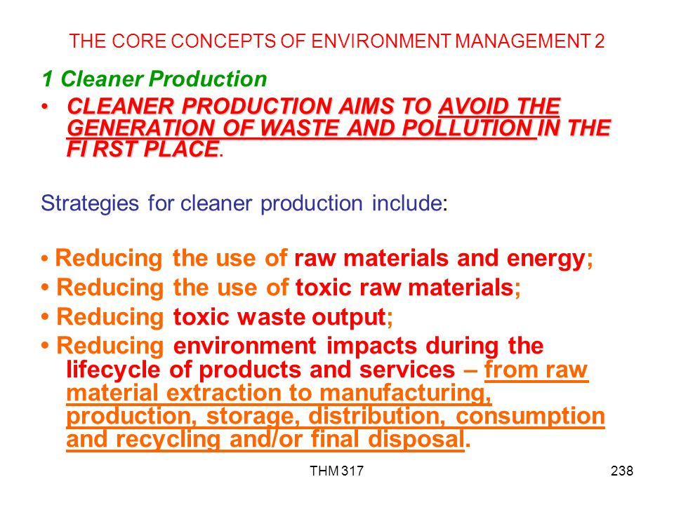 THM 317238 THE CORE CONCEPTS OF ENVIRONMENT MANAGEMENT 2 1 Cleaner Production CLEANER PRODUCTION AIMS TO AVOID THE GENERATION OF WASTE AND POLLUTION IN THE FI RST PLACECLEANER PRODUCTION AIMS TO AVOID THE GENERATION OF WASTE AND POLLUTION IN THE FI RST PLACE.