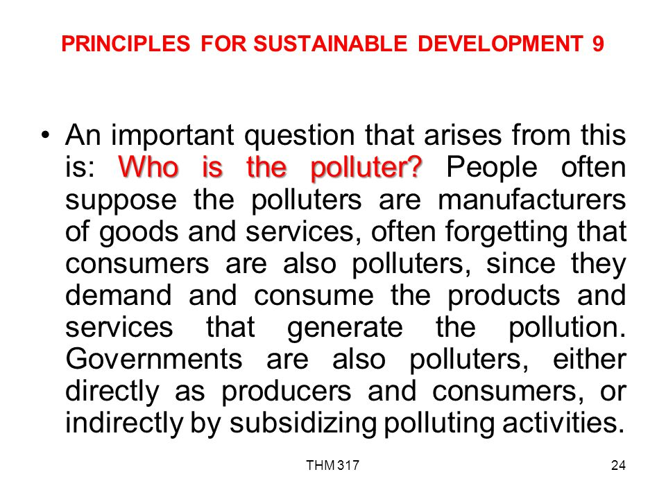 THM 31724 PRINCIPLES FOR SUSTAINABLE DEVELOPMENT 9 Who is the polluter?An important question that arises from this is: Who is the polluter.