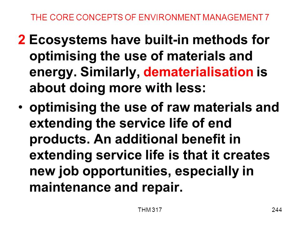 THM 317244 THE CORE CONCEPTS OF ENVIRONMENT MANAGEMENT 7 2 Ecosystems have built-in methods for optimising the use of materials and energy.