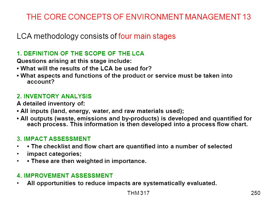 THM 317250 THE CORE CONCEPTS OF ENVIRONMENT MANAGEMENT 13 LCA methodology consists of four main stages 1.