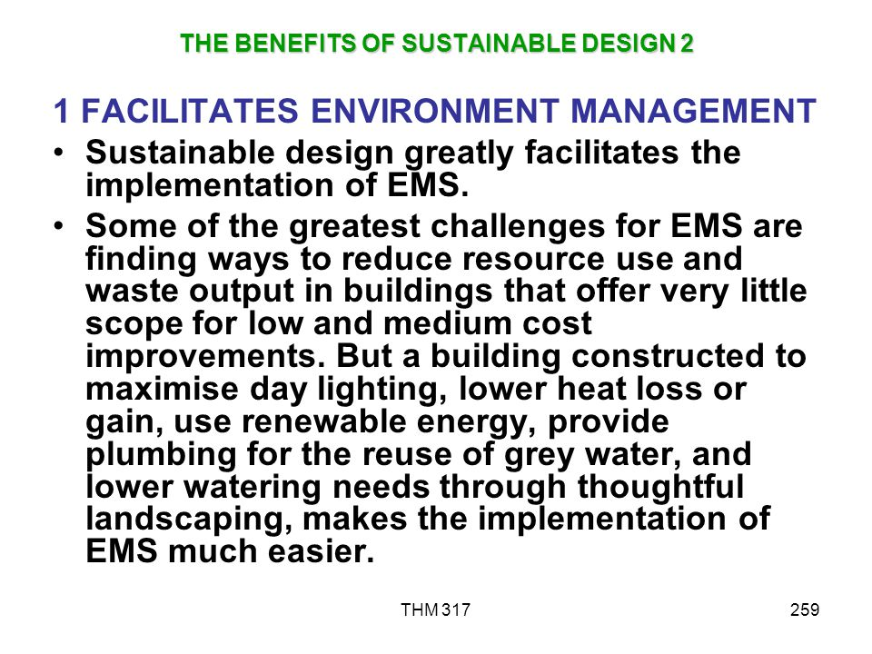 THM 317259 THE BENEFITS OF SUSTAINABLE DESIGN 2 1 FACILITATES ENVIRONMENT MANAGEMENT Sustainable design greatly facilitates the implementation of EMS.