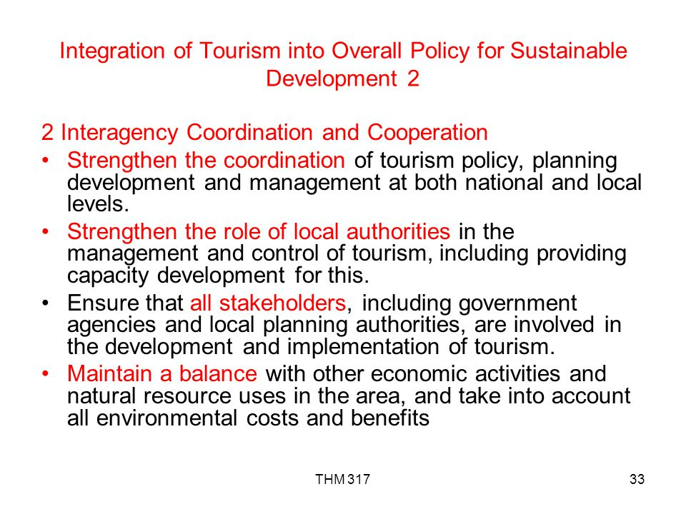 THM 31733 Integration of Tourism into Overall Policy for Sustainable Development 2 2 Interagency Coordination and Cooperation Strengthen the coordination of tourism policy, planning development and management at both national and local levels.