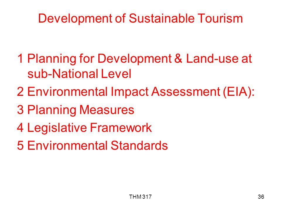 THM 31736 Development of Sustainable Tourism 1 Planning for Development & Land-use at sub-National Level 2 Environmental Impact Assessment (EIA): 3 Planning Measures 4 Legislative Framework 5 Environmental Standards