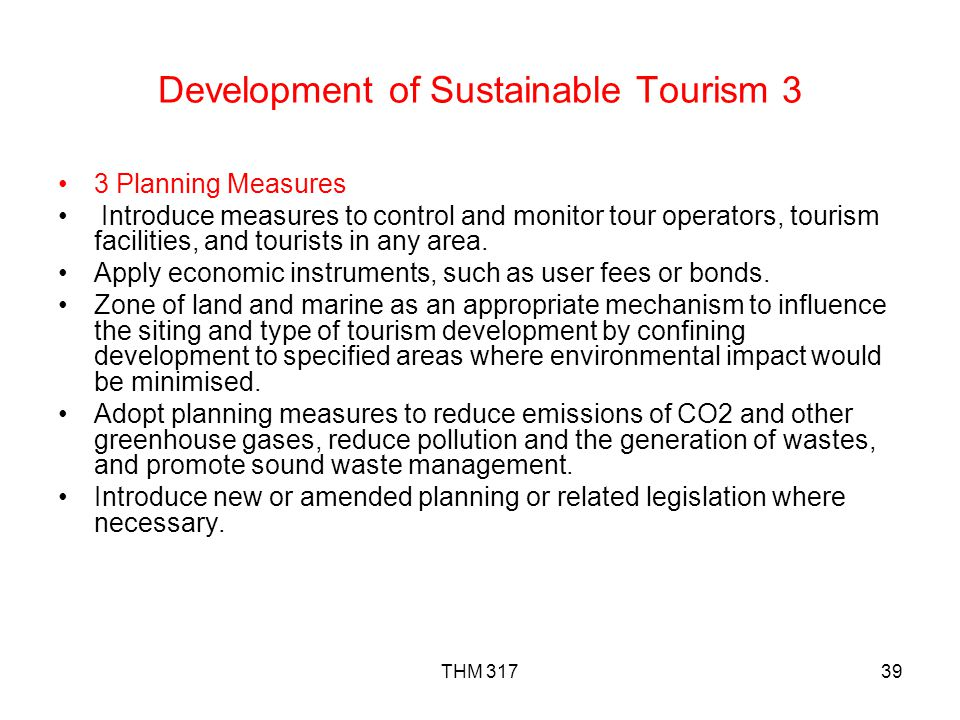 THM 31739 Development of Sustainable Tourism 3 3 Planning Measures Introduce measures to control and monitor tour operators, tourism facilities, and tourists in any area.