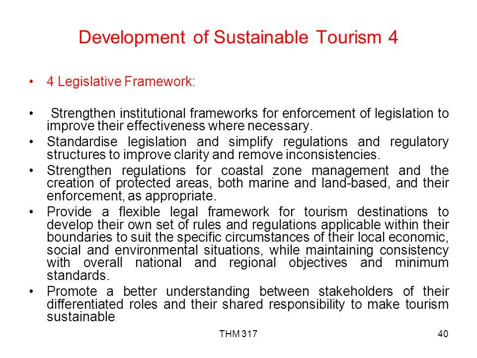 THM 31740 Development of Sustainable Tourism 4 4 Legislative Framework: Strengthen institutional frameworks for enforcement of legislation to improve their effectiveness where necessary.
