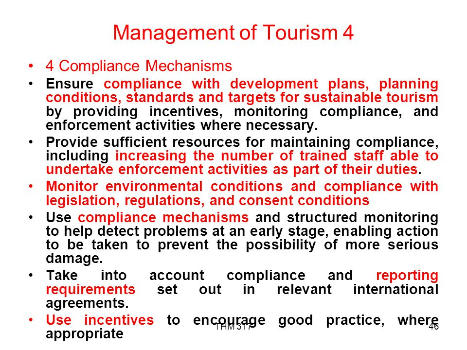 THM 31746 Management of Tourism 4 4 Compliance Mechanisms Ensure compliance with development plans, planning conditions, standards and targets for sustainable tourism by providing incentives, monitoring compliance, and enforcement activities where necessary.
