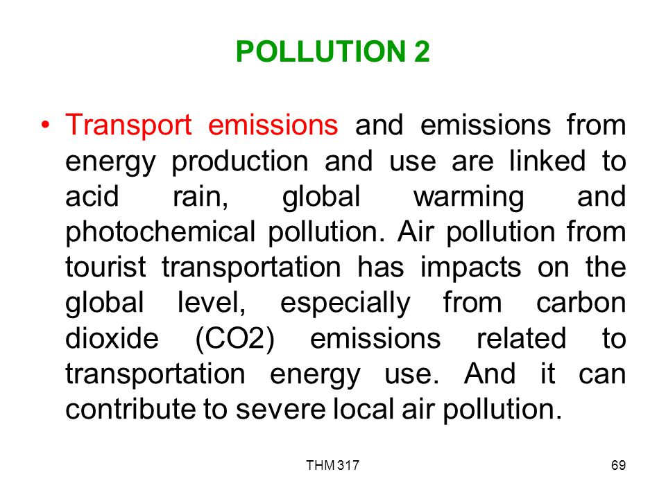 THM 31769 POLLUTION 2 Transport emissions and emissions from energy production and use are linked to acid rain, global warming and photochemical pollution.