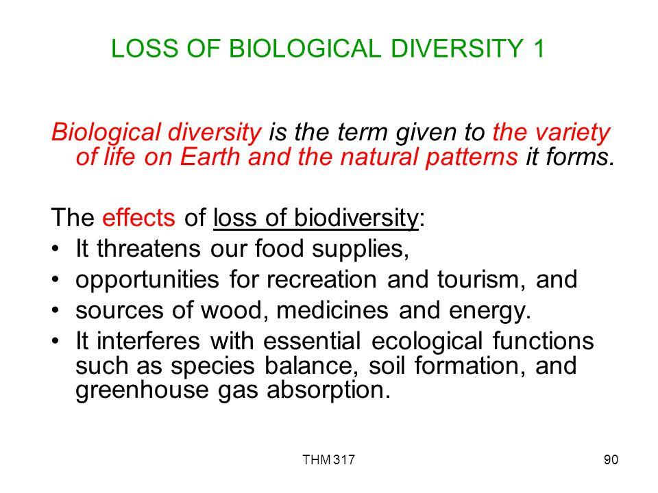 THM 31790 LOSS OF BIOLOGICAL DIVERSITY 1 Biological diversity is the term given to the variety of life on Earth and the natural patterns it forms.