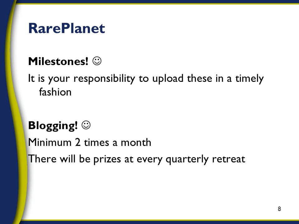 RarePlanet Milestones. It is your responsibility to upload these in a timely fashion Blogging.