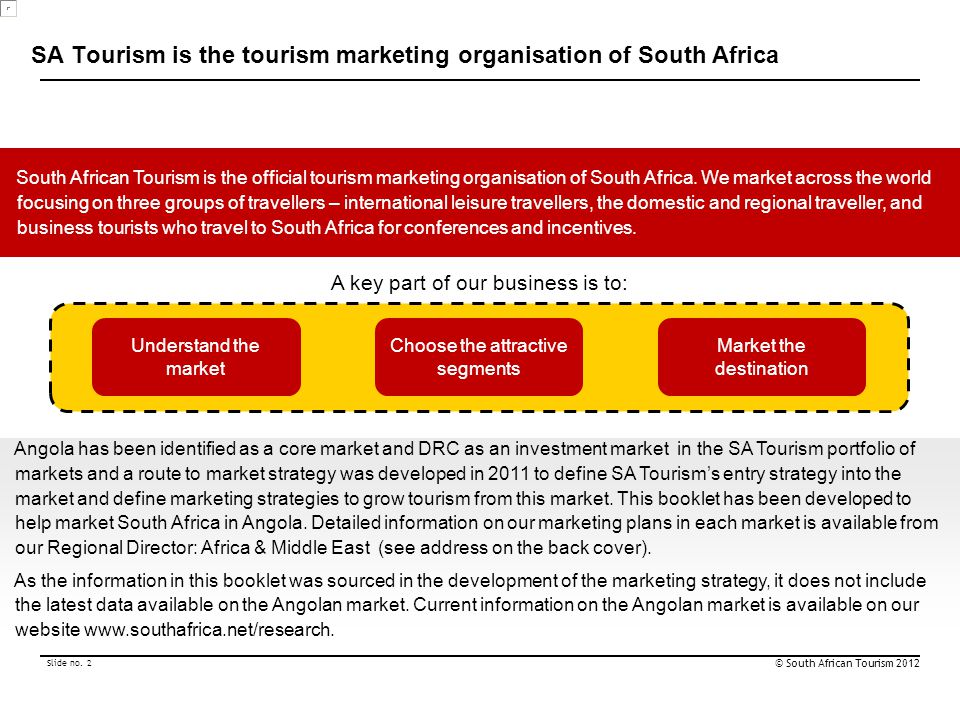 May 2012 13 | Copyright © 2012 SA Tourism Angolan Travellers Consumer Groups The buying process was then mapped for different consumer groups created according to different variables.