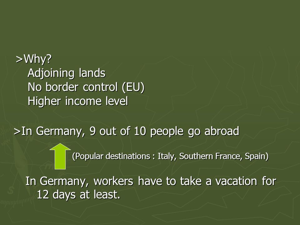>Why? >Why? Adjoining lands Adjoining lands No border control (EU) No border control (EU) Higher income level Higher income level >In Germany, 9 out o