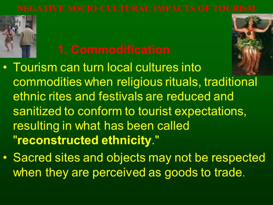 NEGATIVE SOCIO-CULTURAL IMPACTS OF TOURISM 1.