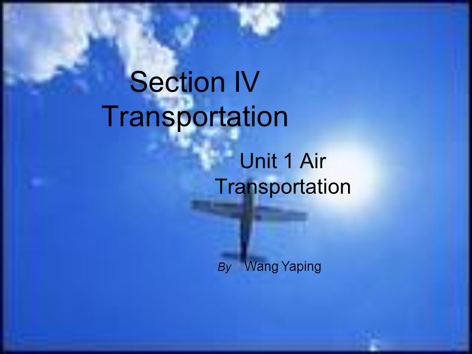 Section IV Transportation Unit 1 Air Transportation By Wang Yaping