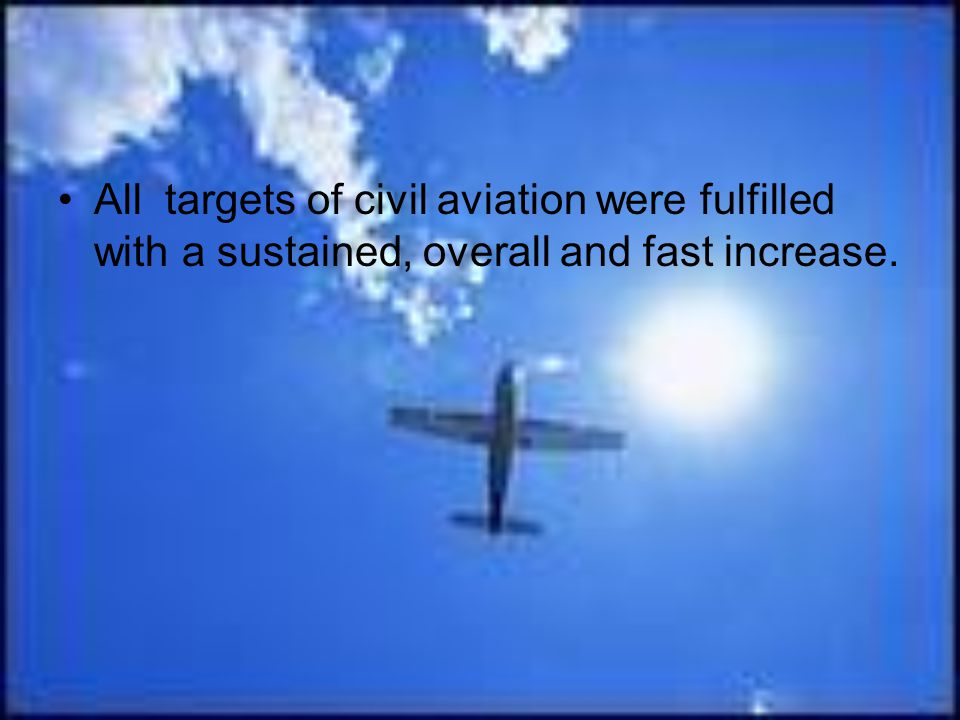 All targets of civil aviation were fulfilled with a sustained, overall and fast increase.
