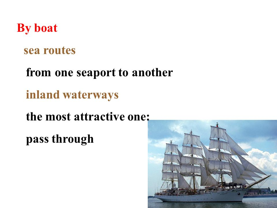 By boat sea routes from one seaport to another inland waterways the most attractive one: pass through