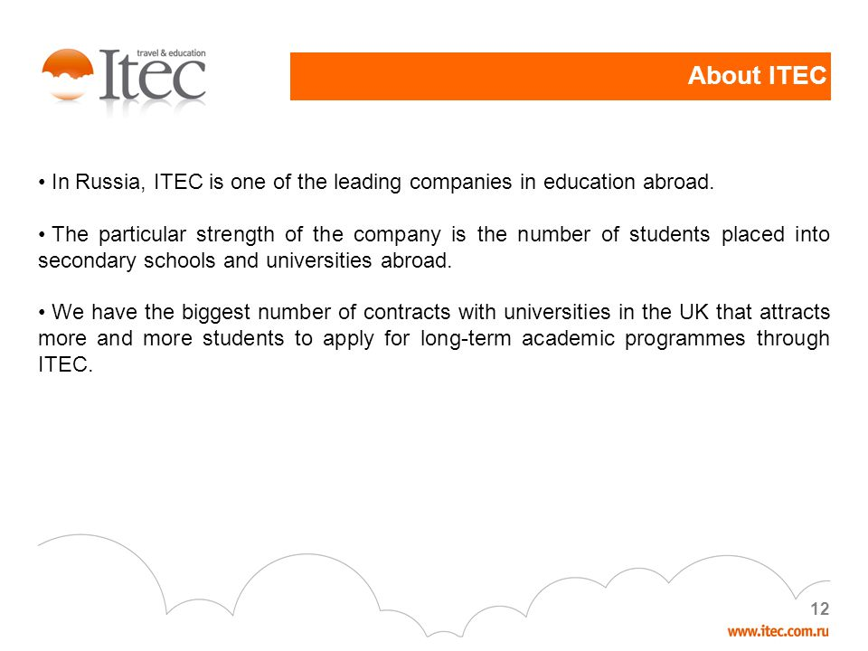 1212 In Russia, ITEC is one of the leading companies in education abroad. The particular strength of the company is the number of students placed into