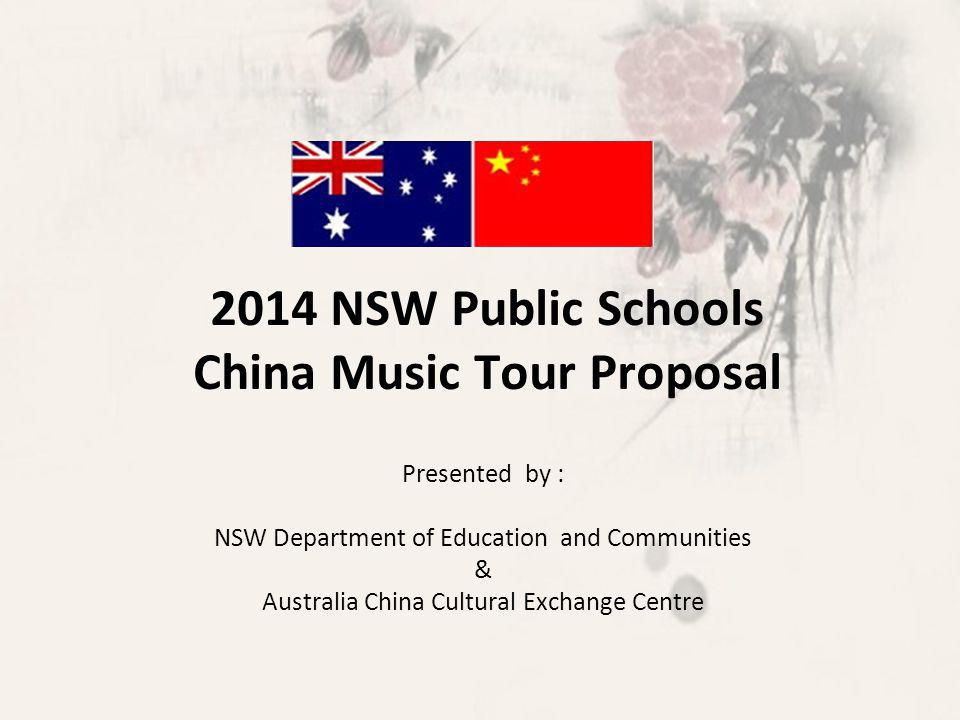 2014 NSW Public Schools China Music Tour Proposal Presented by : NSW Department of Education and Communities & Australia China Cultural Exchange Centre