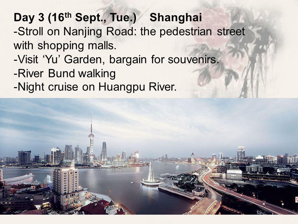 Day 3 (16 th Sept., Tue.) Shanghai -Stroll on Nanjing Road: the pedestrian street with shopping malls.