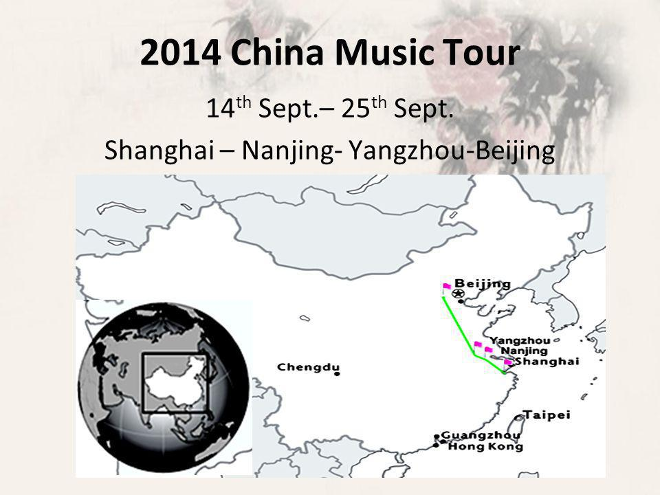 2014 China Music Tour 14 th Sept.– 25 th Sept. Shanghai – Nanjing- Yangzhou-Beijing