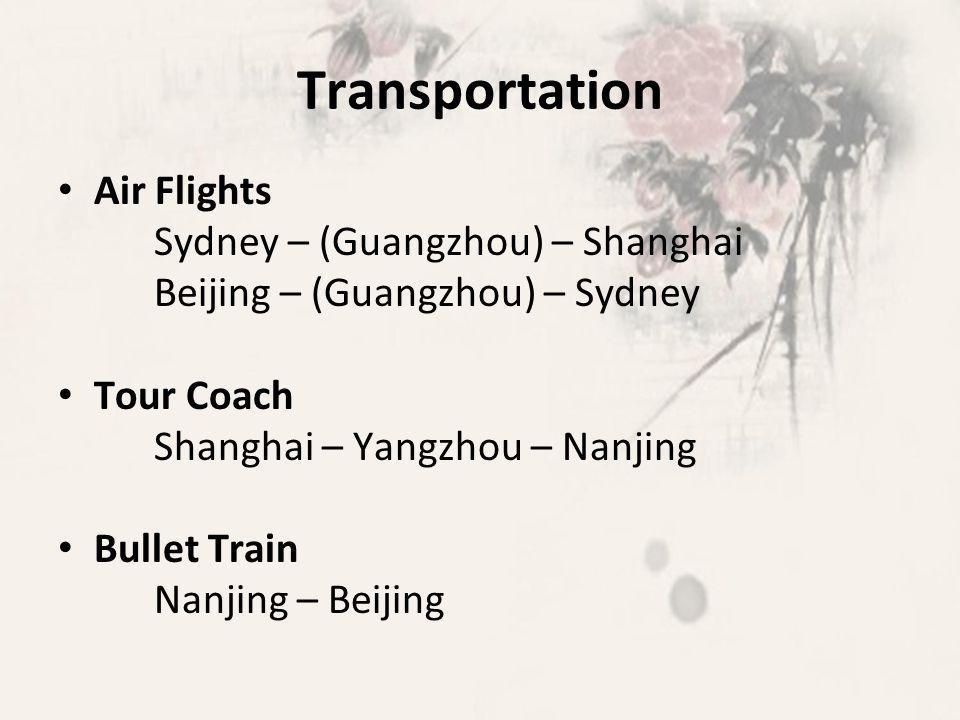 Transportation Air Flights Sydney – (Guangzhou) – Shanghai Beijing – (Guangzhou) – Sydney Tour Coach Shanghai – Yangzhou – Nanjing Bullet Train Nanjing – Beijing