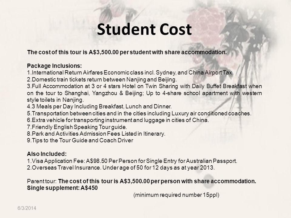 Student Cost 6/3/2014 The cost of this tour is A$3,500.00 per student with share accommodation.