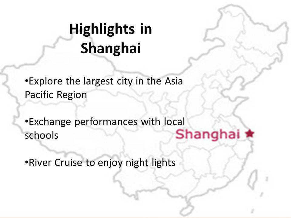 Highlights in Shanghai Explore the largest city in the Asia Pacific Region Exchange performances with local schools River Cruise to enjoy night lights
