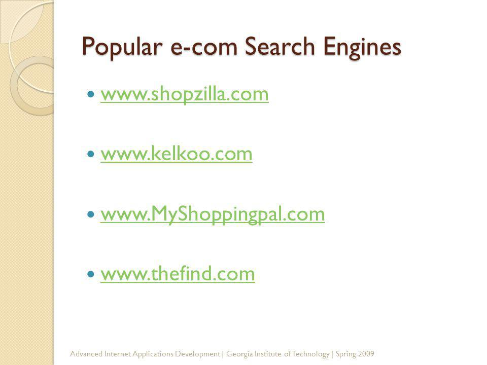 Popular e-com Search Engines www.shopzilla.com www.kelkoo.com www.MyShoppingpal.com www.thefind.com Advanced Internet Applications Development | Georgia Institute of Technology | Spring 2009