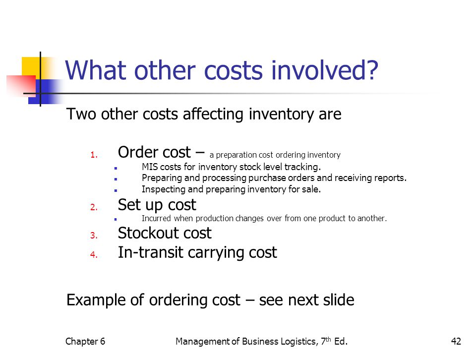 Chapter 6Management of Business Logistics, 7 th Ed.42 What other costs involved? Two other costs affecting inventory are 1. Order cost – a preparation