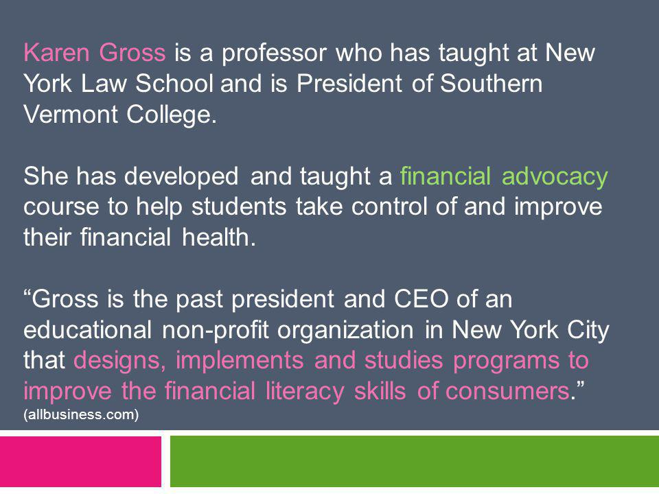 Karen Gross is a professor who has taught at New York Law School and is President of Southern Vermont College.