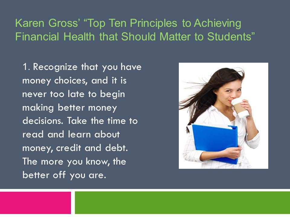 Karen Gross Top Ten Principles to Achieving Financial Health that Should Matter to Students 1.