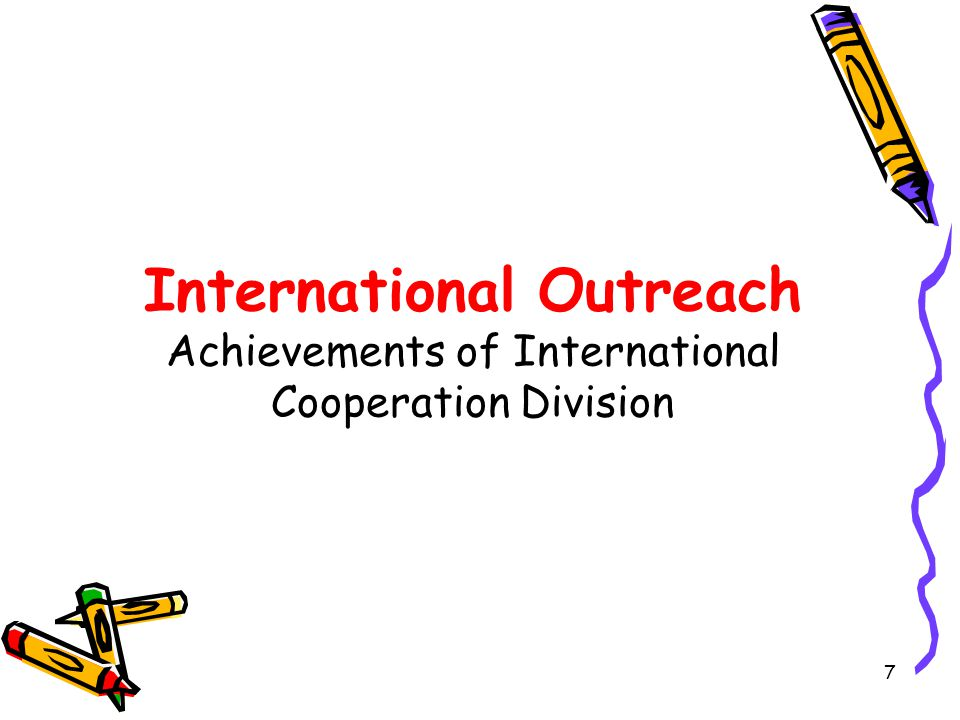 7 International Outreach Achievements of International Cooperation Division
