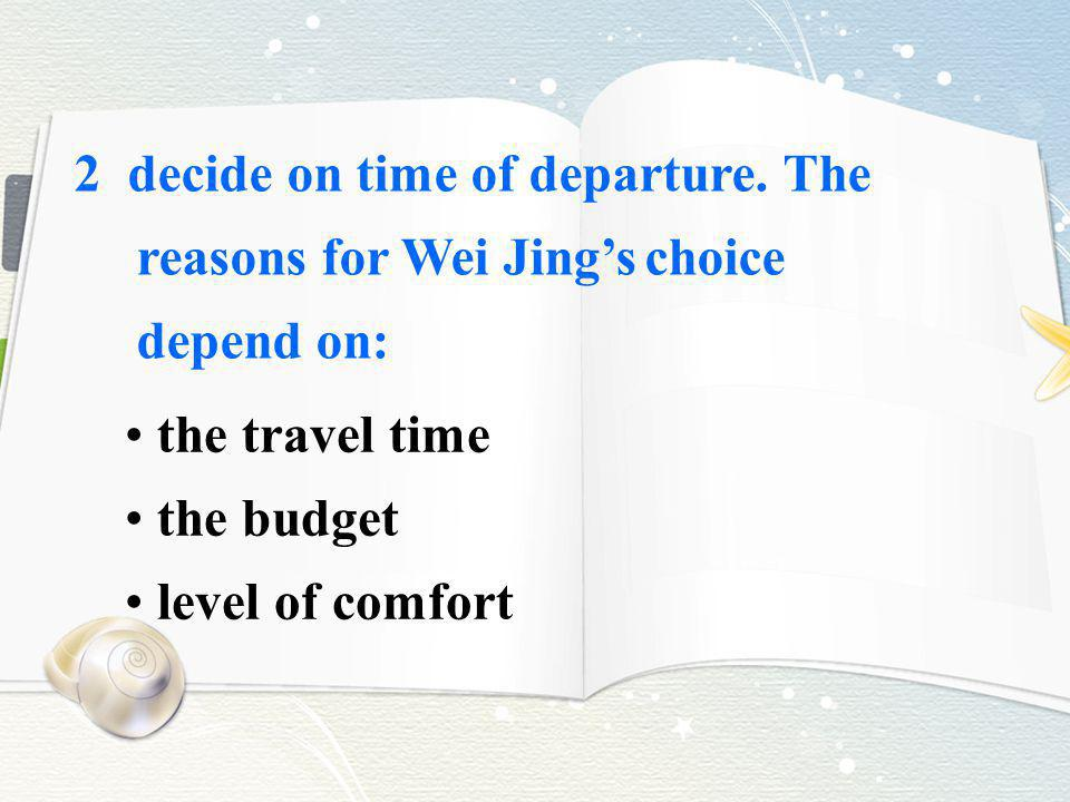 2 decide on time of departure. The reasons for Wei Jings choice depend on: the travel time the budget level of comfort