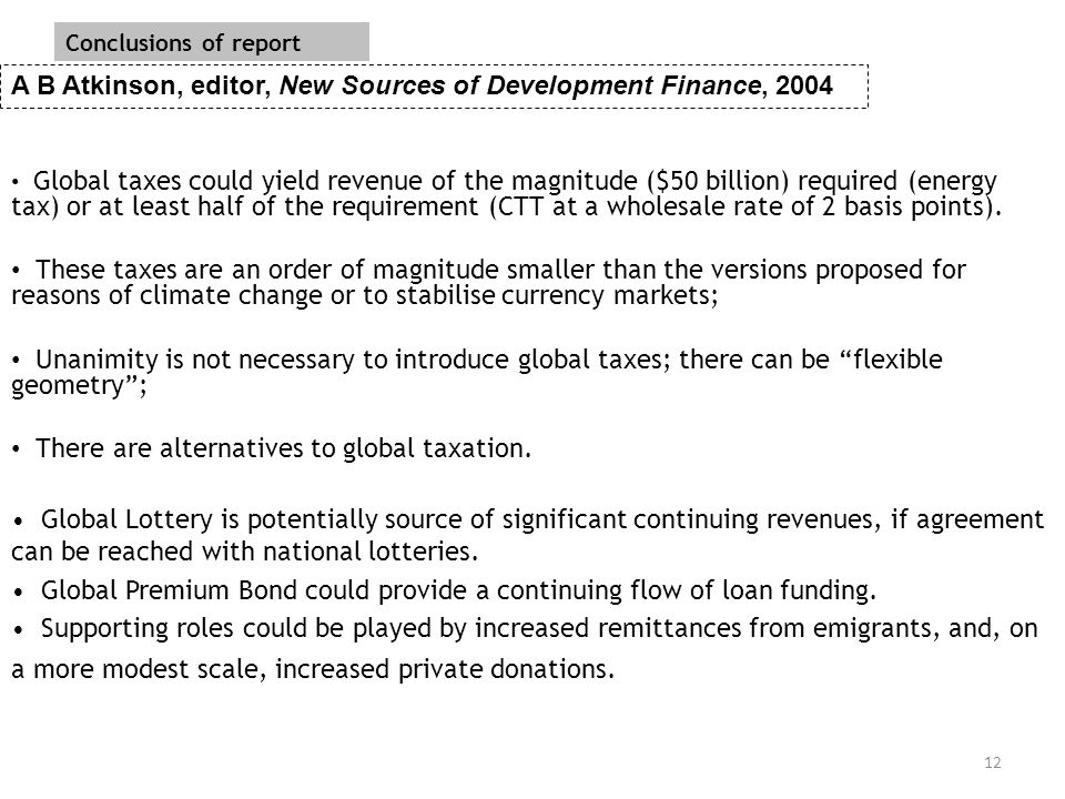 12 Global taxes could yield revenue of the magnitude ($50 billion) required (energy tax) or at least half of the requirement (CTT at a wholesale rate of 2 basis points).
