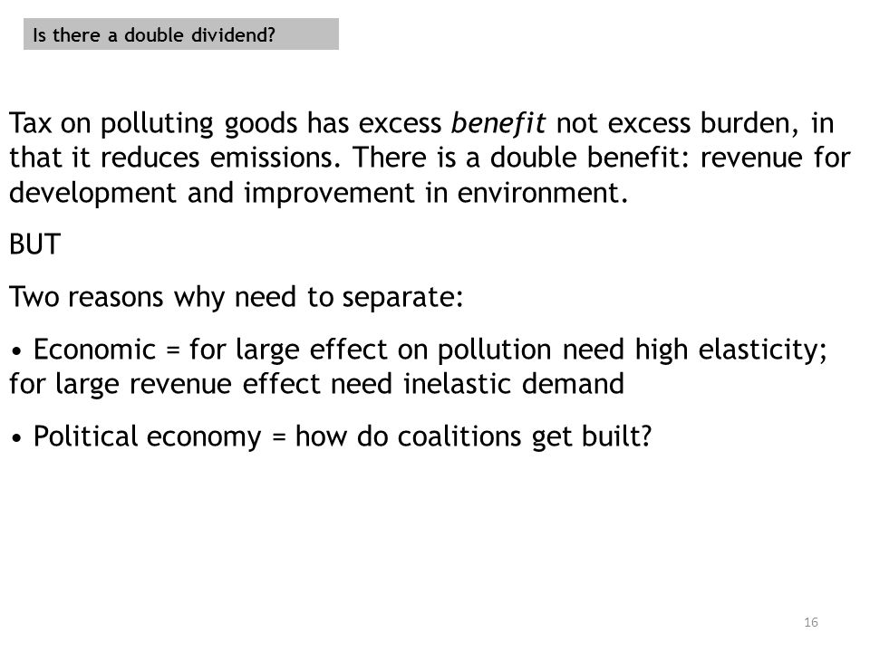 16 Tax on polluting goods has excess benefit not excess burden, in that it reduces emissions.